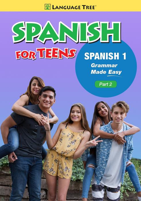 Spanish for Teens Spanish 1, High School Part 2 Grammar Made Easy