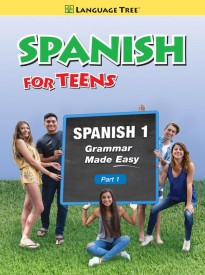 Spanish for Teens, High School Spanish 1, Part 1 Grammar Made Easy